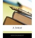 A Sheaf - Sir  John Galsworthy