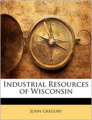 Industrial Resources Of Wisconsin