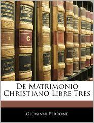 De Matrimonio Christiano Libre Tres - Giovanni Perrone