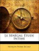 Ricard, François Pierre: Le Sénégal: Étude Intime