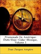 Ampère, Jean Jacques: Promenade En Amérique: États-Unis--Cuba--Mexique, Volume 1