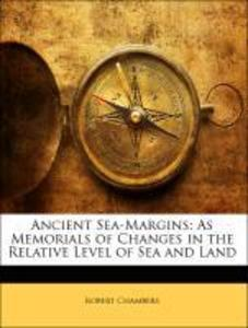 Ancient Sea-Margins: As Memorials of Changes in the Relative Level of Sea and Land als Taschenbuch von Robert Chambers