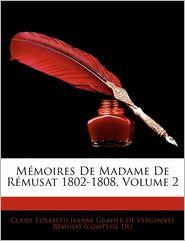 Memoires De Madame De Remusat 1802-1808, Volume 2 - Claire Elisabeth Jeanne Gravier De Verg