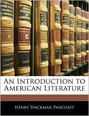 An Introduction To American Literature - Henry Spackman Pancoast