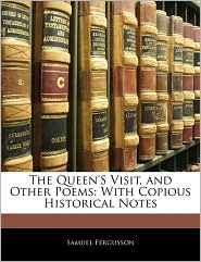 The Queen's Visit, And Other Poems - Samuel Fergusson