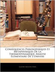 Cons Quences Philosophiques Et M Taphysiques De La Thermodynamique - Gustave Adolphe Hirn