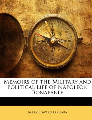Memoirs of the Military and Political Life of Napoleon Bonaparte als Taschenbuch von Barry Edward O´Meara