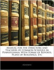 Manual For The Directors And Teachers Of Common Schools In Pennsylvania - . Anonymous