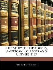 The Study Of History In American Colleges And Universities - Herbert Baxter Adams