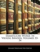 Von Goethe, Johann Wolfgang: Sämmtliche Werke: In Vierzig Bänden, Volumes 33-34