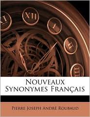 Nouveaux Synonymes Fran Ais - Pierre Joseph Andr Roubaud