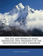 The Life and Work of James Abernethy: Past President of the Institution of Civil Engineers