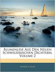 Blumenlese Aus Den Neuen Schweizerischen Dichtern, Zweiter Band - Heinrich Kurz