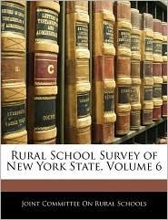 Rural School Survey Of New York State, Volume 6 - Joint Committee On Rural Schools
