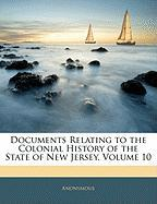 Documents Relating to the Colonial History of the State of New Jersey, Volume 10