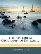 The Historical Geography of Detroit ...