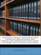 Reisig, Karl Christian: Professor K. Reisig´s Vorlesungen Über Lateinische Sprachwissenschaft, Herausg. Mit Anmerkungen Von F. Haase. Neu Bearb. Von H. Hagen [And Others]. Erster Band
