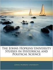 The Johns Hopkins University Studies In Historical And Political Science - Johns Hopkins University