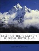 Remling, Franz Xaver: GeschichtedDer Bischöfe zu Speyer, Erster Band