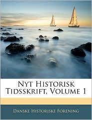 Nyt Historisk Tidsskrift, Volume 1 - Danske Historiske Forening