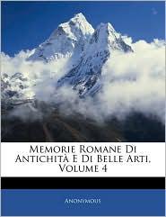 Memorie Romane Di Antichita E Di Belle Arti, Volume 4 - Anonymous