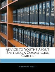 Advice To Youths About Entering A Commercial Career - William H. Ablett