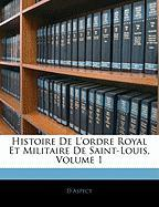 Histoire de L'Ordre Royal Et Militaire de Saint-Louis, Volume 1