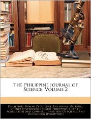 The Philippine Journal Of Science, Volume 2 - Philippines. Bureau Of Science, Created by Philippines. National Science Developmen