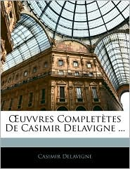 Uvvres Complet Tes De Casimir Delavigne. - Jean Casimir Delavigne