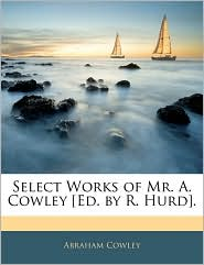 Select Works Of Mr. A. Cowley [Ed. By R. Hurd]. - Abraham Cowley