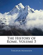 The History of Rome, Volume 5 the History of Rome, Volume 5