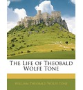 The Life of Theobald Wolfe Tone - William Theobald Wolfe Tone