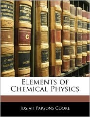 Elements Of Chemical Physics - Josiah Parsons Cooke
