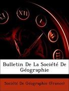 Société De Géographie (France): Bulletin De La Société De Géographie