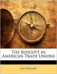 The Boycott In American Trade Unions - Leo Wolman