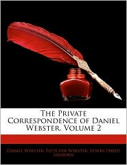 The Private Correspondence Of Daniel Webster, Volume 2 - Daniel Webster, Fletcher Webster, Edwin David Sanborn