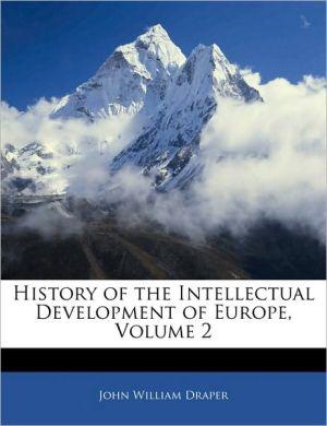 History of the Intellectual Development of Europe, Volume 2 - John William Draper