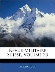Revue Militaire Suisse, Volume 25 - Anonymous