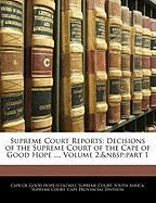 Supreme Court Reports: Decisions of the Supreme Court of the Cape of Good Hope ..., Volume 2,part 1