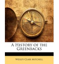 A History of the Greenbacks - Wesley Clair Mitchell