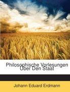 Erdmann, Johann Eduard: Philosophische Vorlesungen Über Den Staat