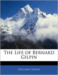 The Life of Bernard Gilpin - William Gilpin