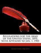 Regulations for the Army of the United States, 1895, with Appendix to Jan. 1, 1901