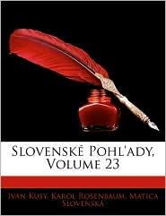 Slovenske Pohl'ady, Volume 23 - Ivan Kus, Karol Rosenbaum, Matica Slovensk
