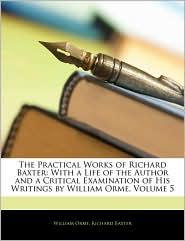The Practical Works Of Richard Baxter - William Orme, Richard Baxter