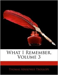 What I Remember, Volume 3 - Thomas Adolphus Trollope