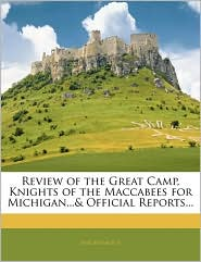 Review Of The Great Camp, Knights Of The Maccabees For Michigan.& Official Reports. - Anonymous