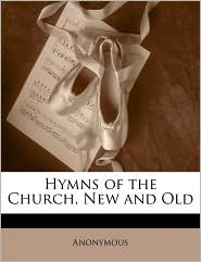 Hymns Of The Church, New And Old - Anonymous