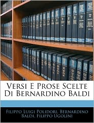 Versi E Prose Scelte Di Bernardino Baldi - Filippo Luigi Polidori, Bernardino Baldi, Filippo Ugolini