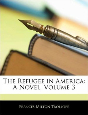 The Refugee In America - Frances Milton Trollope